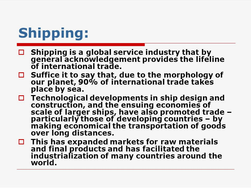 Shipping Industry: Sectors Traditionally, the shipping industry is categorized in two major sectors (markets): 1.The bulk shipping sector – engaged mainly in the transportation of raw materials such as oil, coal, iron ore and grains – and 2.The liner shipping sector (involved in the transportation of final and semi-final products such as computers, textiles and a miscellany of manufacturing output).