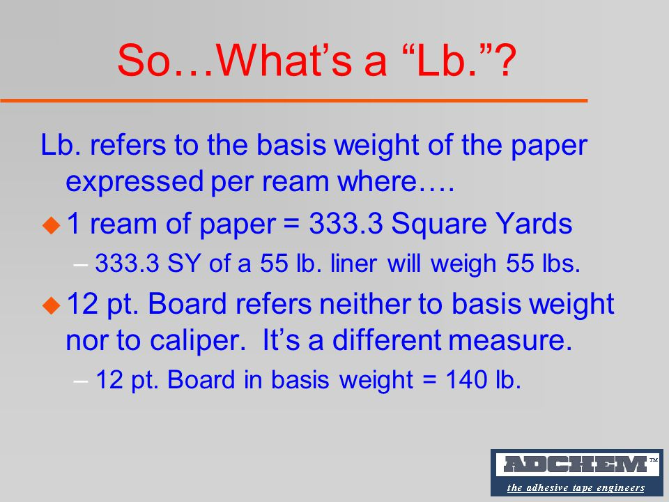 So…What's a Lb. . Lb. refers to the basis weight of the paper expressed per ream where….