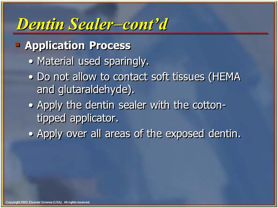 Copyright 2003, Elsevier Science (USA). All rights reserved.  Application Process Material used sparingly. Do not allow to contact soft tissues (HEMA