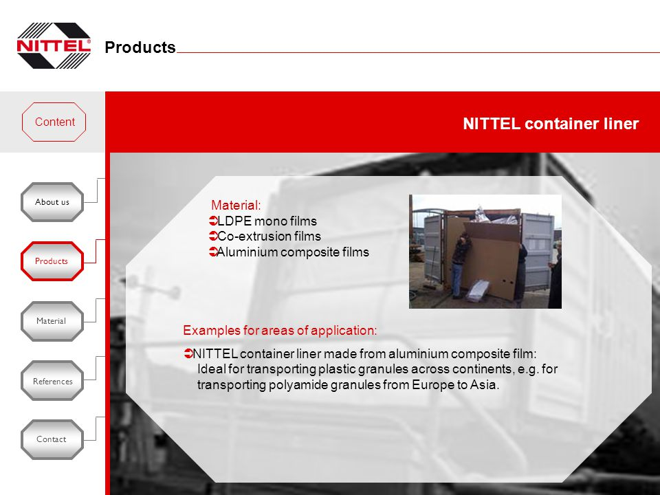 About usProducts Material References Contact Examples for areas of application:  NITTEL container liner made from aluminium composite film: Ideal for