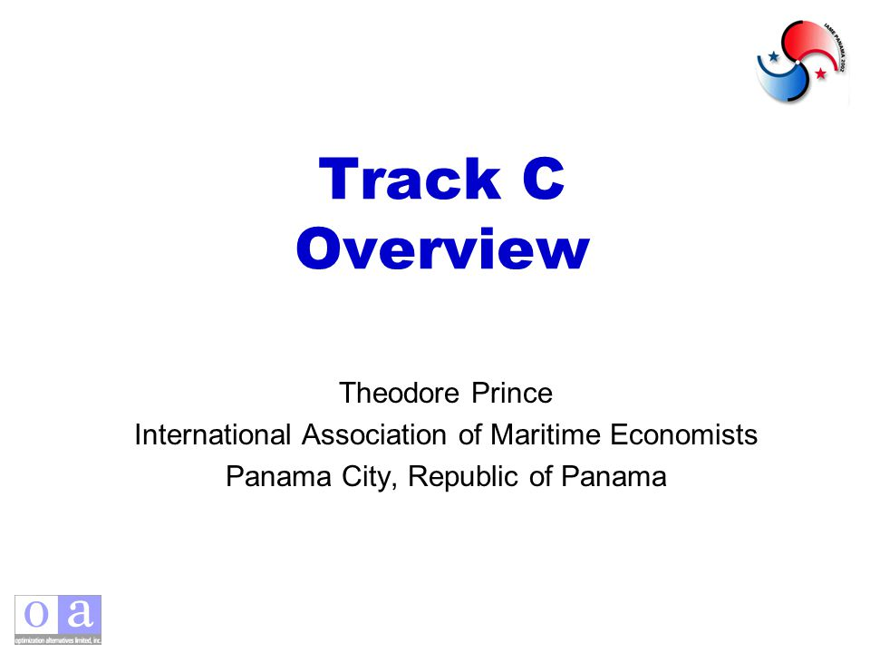 Track C Overview Theodore Prince International Association of Maritime Economists Panama City, Republic of Panama