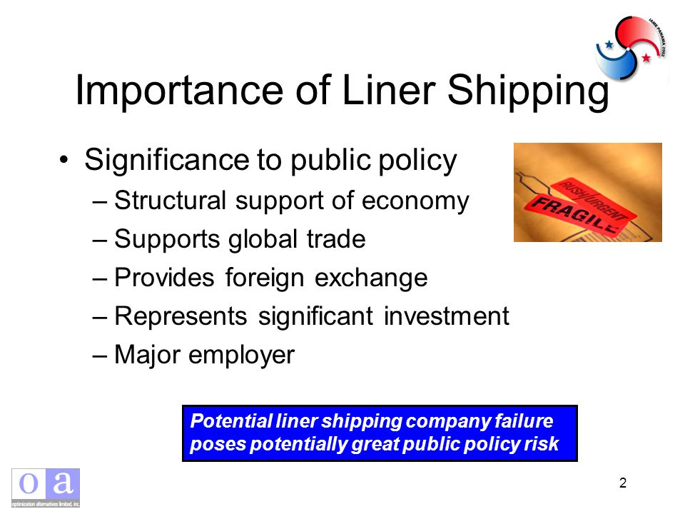 2 Importance of Liner Shipping Significance to public policy –Structural support of economy –Supports global trade –Provides foreign exchange –Represents significant investment –Major employer Potential liner shipping company failure poses potentially great public policy risk