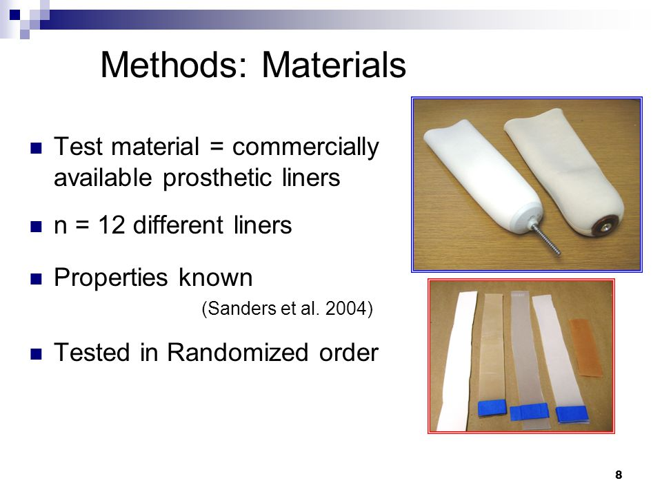 8 Methods: Materials Test material = commercially available prosthetic liners n = 12 different liners Properties known (Sanders et al. 2004) Tested in