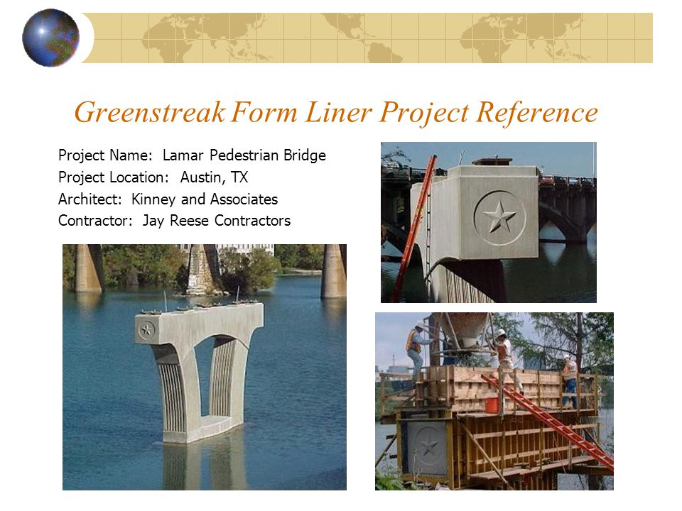 Greenstreak Form Liner Project Reference Project Name: Lamar Pedestrian Bridge Project Location: Austin, TX Architect: Kinney and Associates Contracto