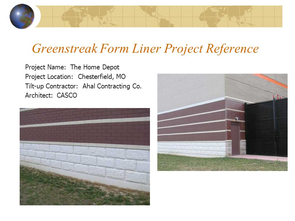 Greenstreak Form Liner Project Reference Project Name: The Home Depot Project Location: Chesterfield, MO Tilt-up Contractor: Ahal Contracting Co. Arch