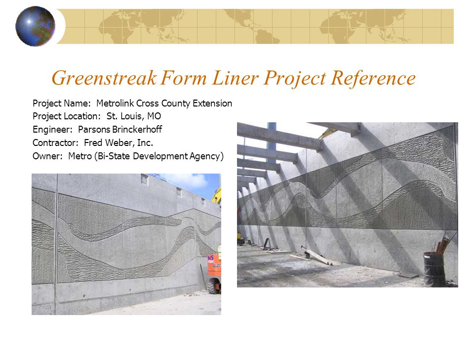 Greenstreak Form Liner Project Reference Project Name: Metrolink Cross County Extension Project Location: St. Louis, MO Engineer: Parsons Brinckerhoff