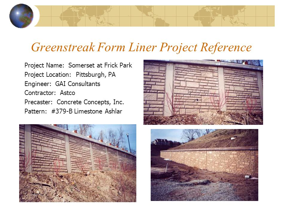 Greenstreak Form Liner Project Reference Project Name: Somerset at Frick Park Project Location: Pittsburgh, PA Engineer: GAI Consultants Contractor: A