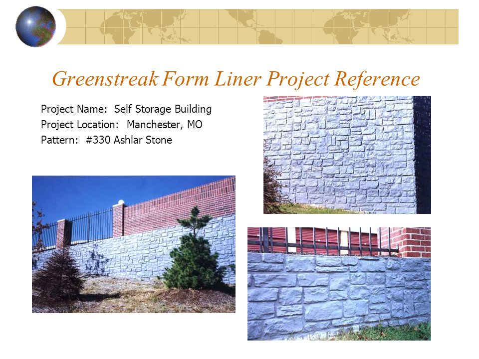 Greenstreak Form Liner Project Reference Project Name: Self Storage Building Project Location: Manchester, MO Pattern: #330 Ashlar Stone