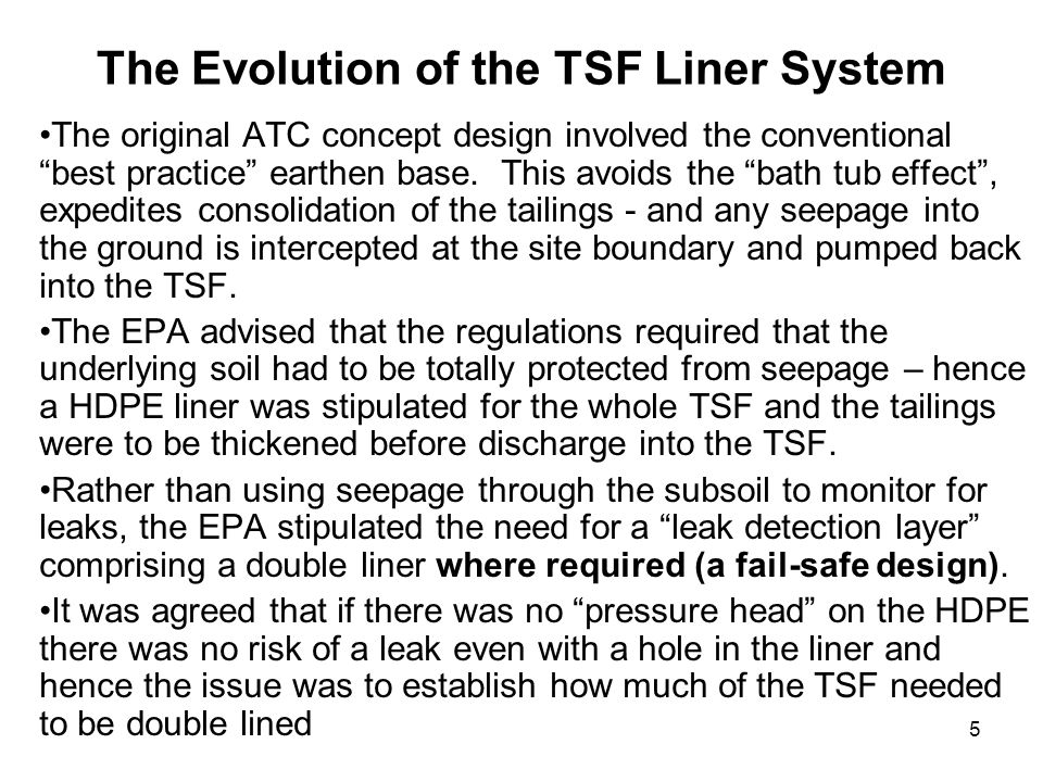 6 Design criteria established for ATC The double liner to the TSF was to extend beyond the edge of the design decant pond to a distance of twice the width of the design decant pond.