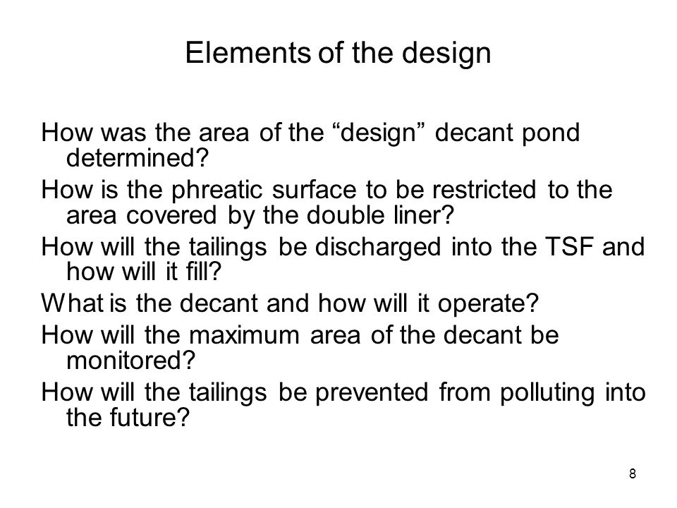 29 Monitoring extent of design pond The operating conditions set by PIRSA and the EPA will require that: The edge of the design decant pond does not extend beyond a distance of half the extent of the double liner.