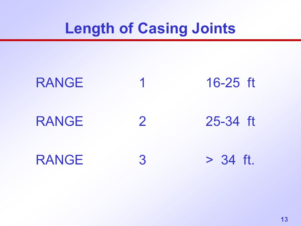 13 Length of Casing Joints RANGE 1 16-25 ft RANGE 2 25-34 ft RANGE 3 > 34 ft.