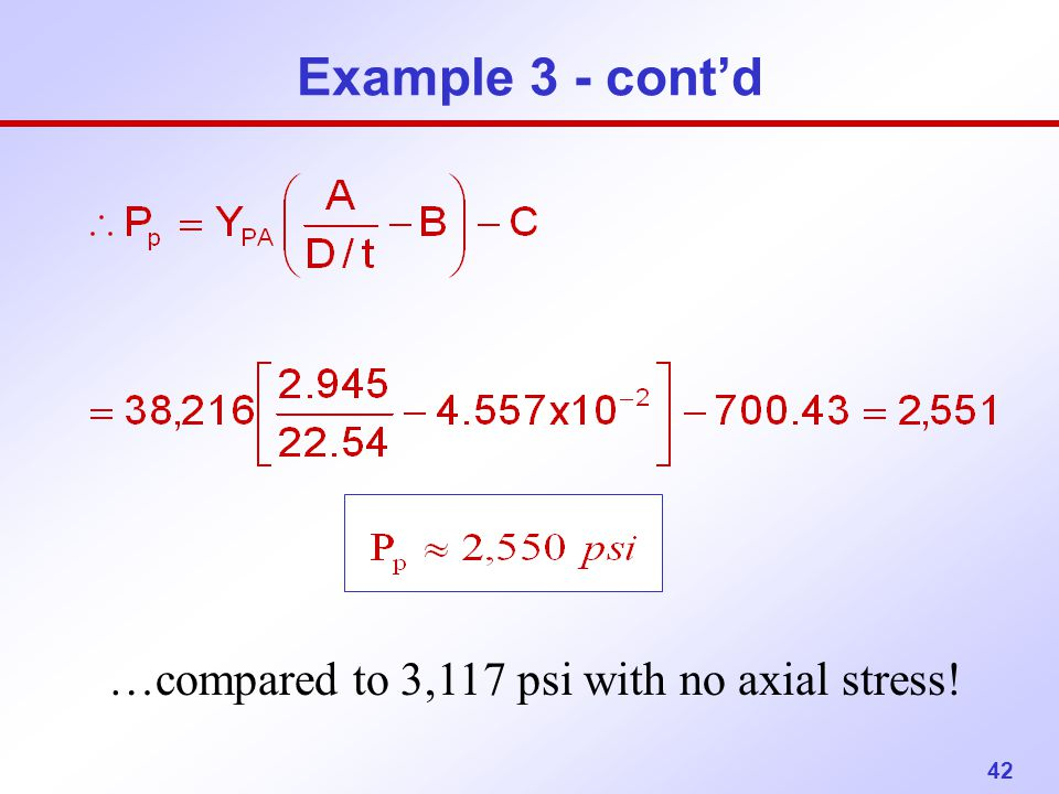 42 Example 3 - cont'd …compared to 3,117 psi with no axial stress!