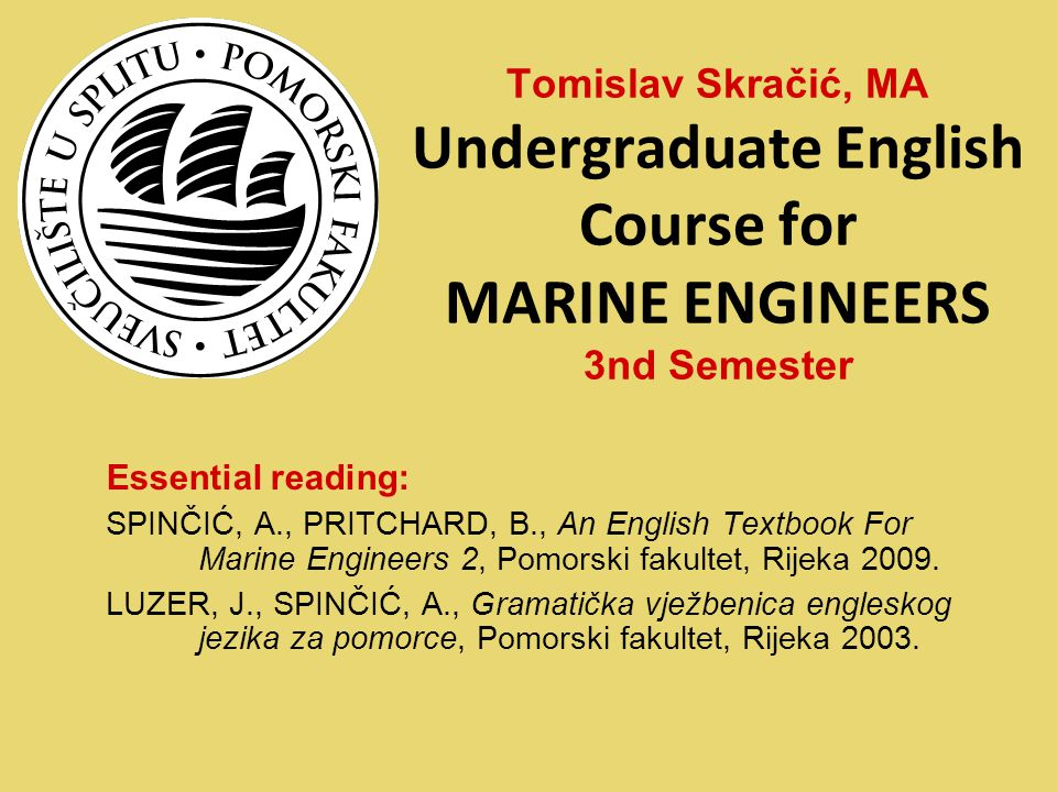 Essential reading: SPINČIĆ, A., PRITCHARD, B., An English Textbook For Marine Engineers 2, Pomorski fakultet, Rijeka 2009.