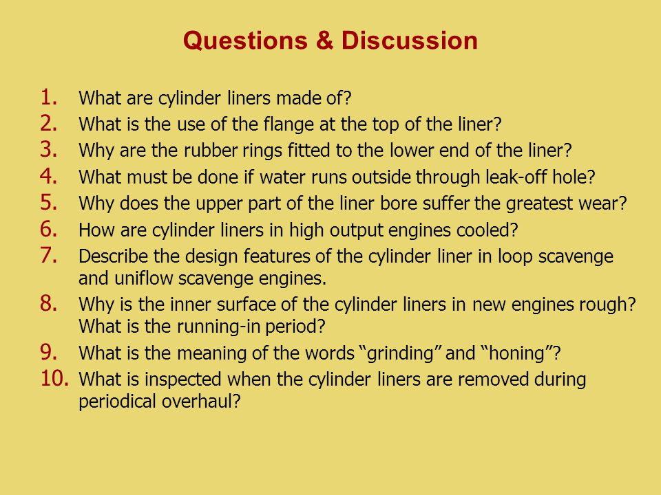 1. 1. What are cylinder liners made of. 2. 2.