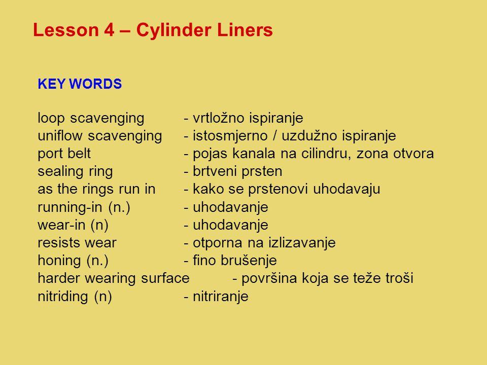 Lesson 4 – Cylinder Liners KEY WORDS loop scavenging- vrtložno ispiranje uniflow scavenging - istosmjerno / uzdužno ispiranje port belt- pojas kanala