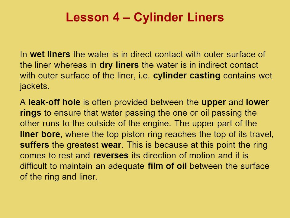 In wet liners the water is in direct contact with outer surface of the liner whereas in dry liners the water is in indirect contact with outer surface of the liner, i.e.