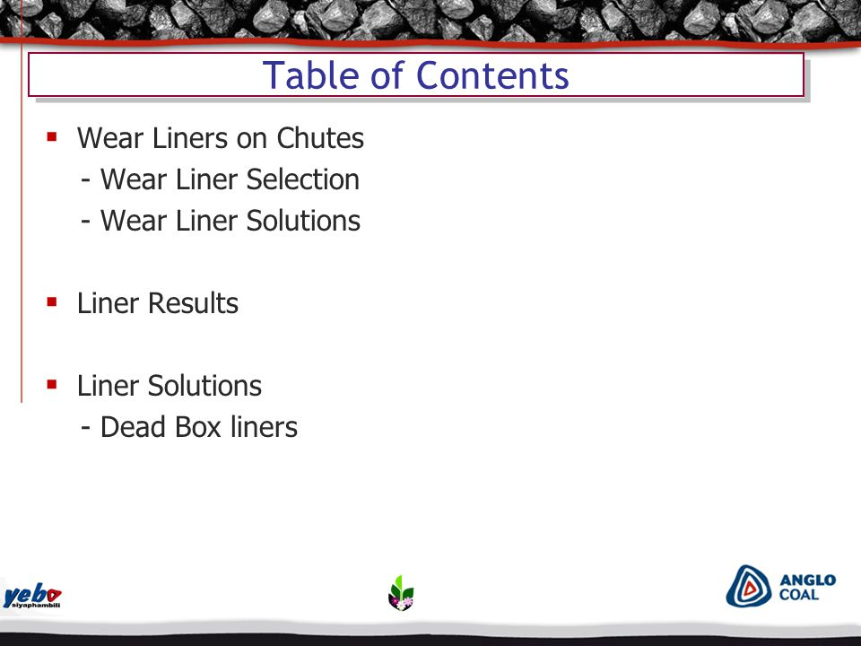 Table of Contents  Wear Liners on Chutes - Wear Liner Selection - Wear Liner Solutions  Liner Results  Liner Solutions - Dead Box liners