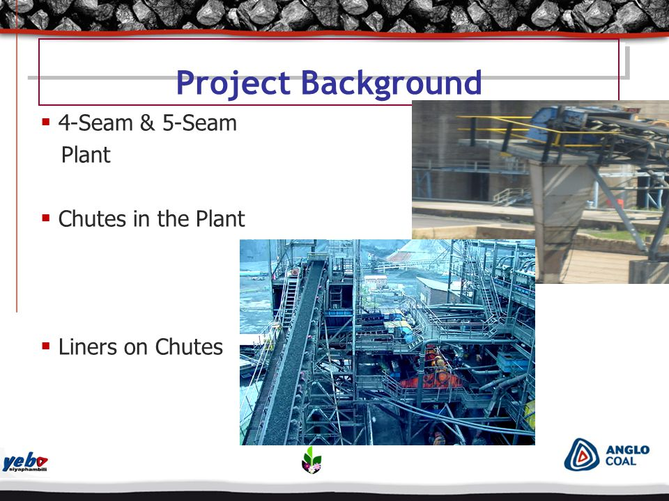 Project Background  4-Seam & 5-Seam Plant  Chutes in the Plant  Liners on Chutes