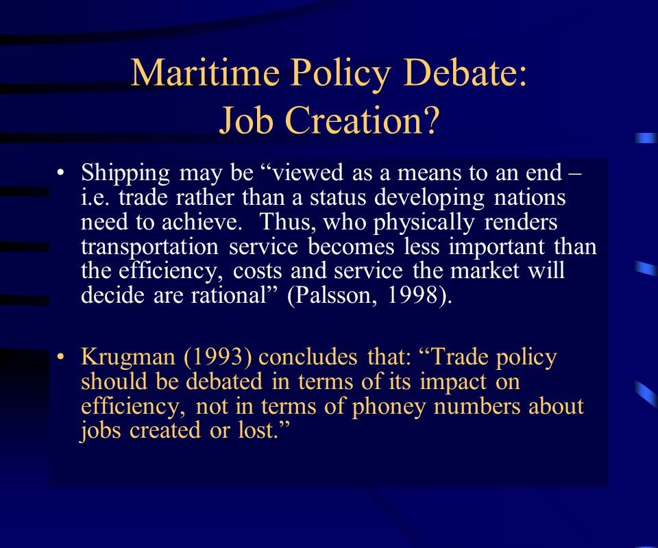 Maritime Policy Debate: Job Creation. Shipping may be viewed as a means to an end – i.e.