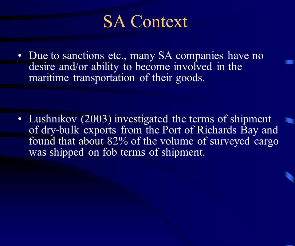 SA Context Due to sanctions etc., many SA companies have no desire and/or ability to become involved in the maritime transportation of their goods.
