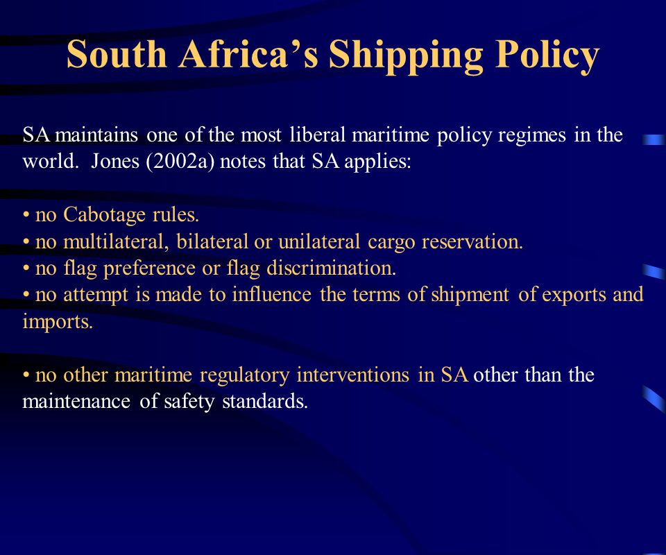 South Africa's Shipping Policy SA maintains one of the most liberal maritime policy regimes in the world.