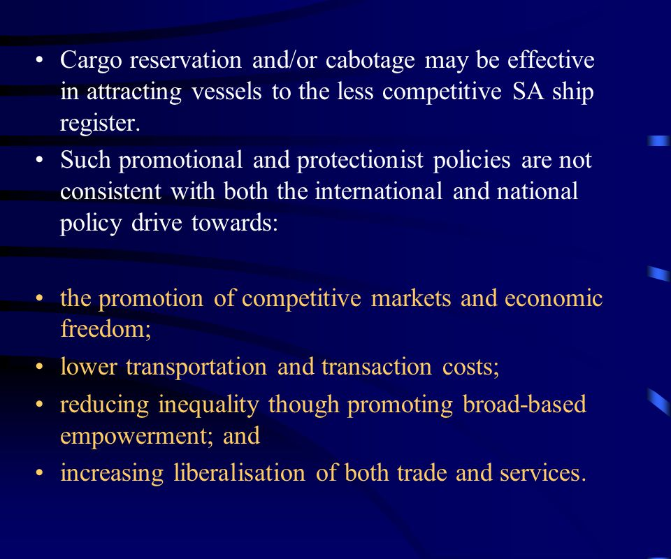 Cargo reservation and/or cabotage may be effective in attracting vessels to the less competitive SA ship register.