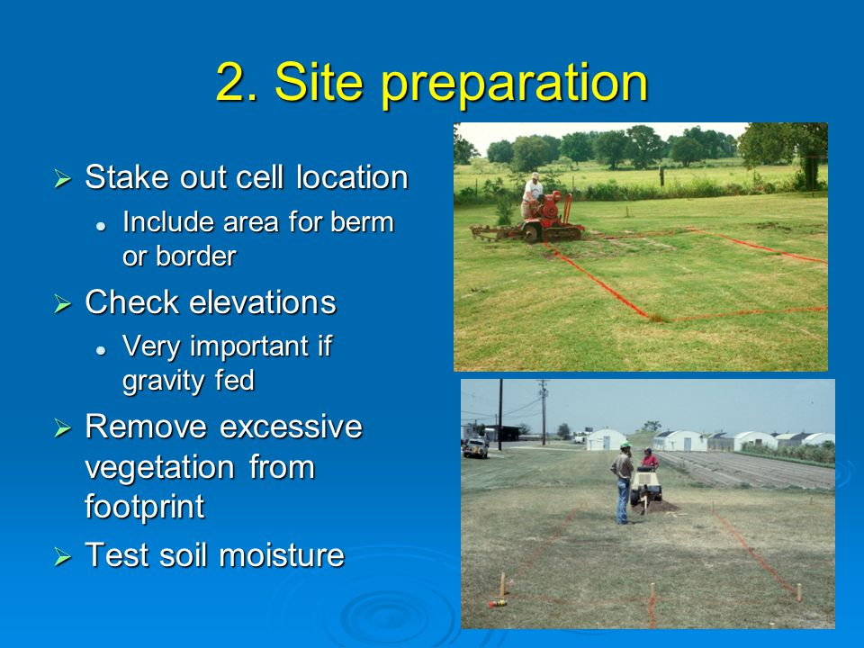 2. Site preparation  Stake out cell location Include area for berm or border Include area for berm or border  Check elevations Very important if gra