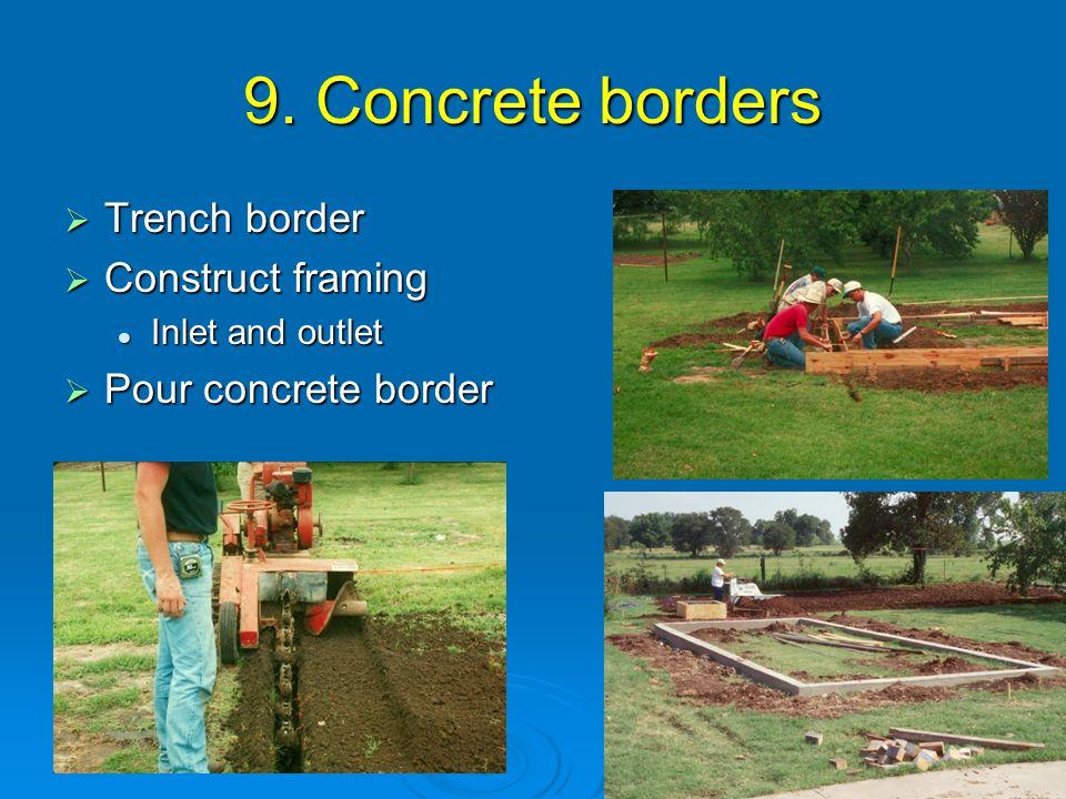 9. Concrete borders  Trench border  Construct framing Inlet and outlet Inlet and outlet  Pour concrete border