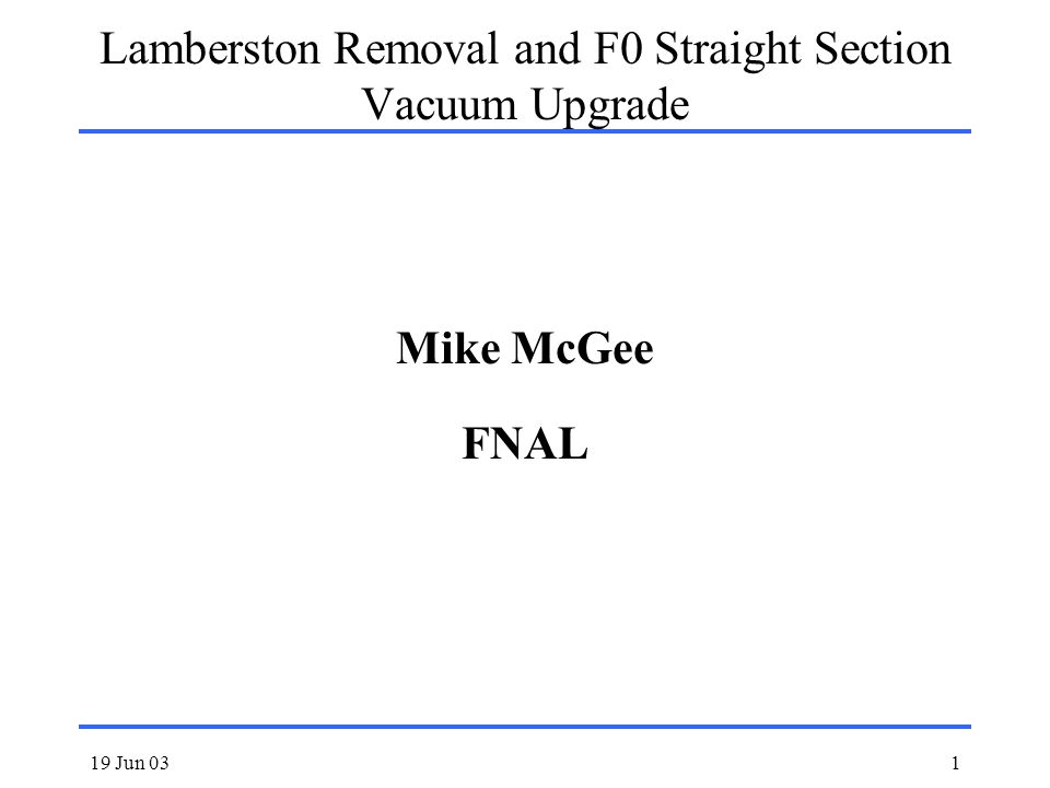 19 Jun 031 Lamberston Removal and F0 Straight Section Vacuum Upgrade Mike McGee FNAL