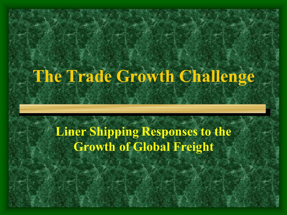 The Trade Growth Challenge Liner Shipping Responses to the Growth of Global Freight