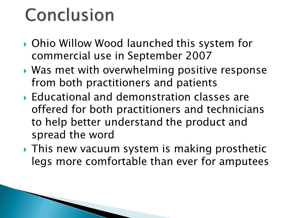  Ohio Willow Wood launched this system for commercial use in September 2007  Was met with overwhelming positive response from both practitioners and