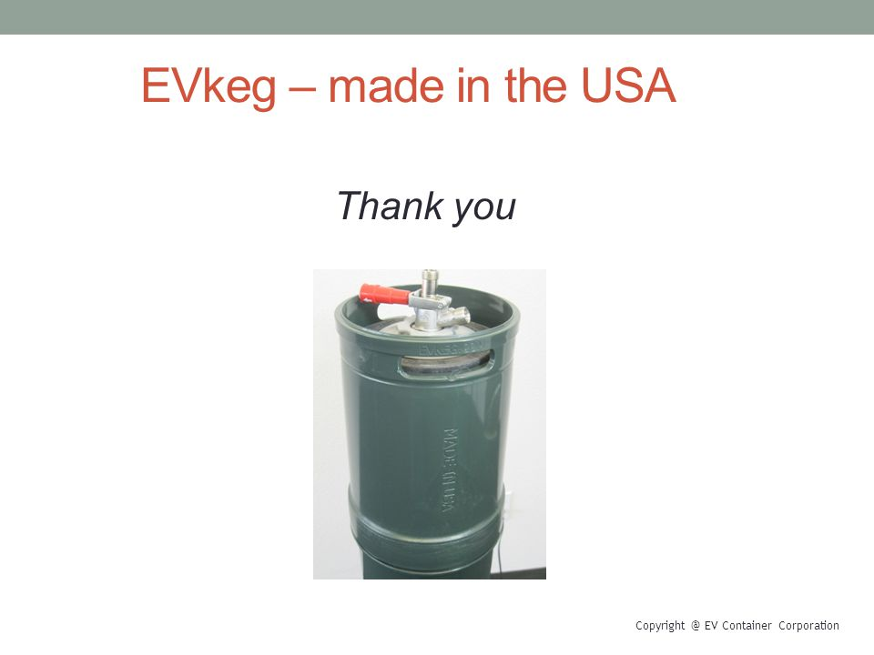 EVkeg – made in the USA Thank you Copyright @ EV Container Corporation