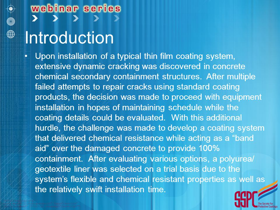 Introduction Upon installation of a typical thin film coating system, extensive dynamic cracking was discovered in concrete chemical secondary contain
