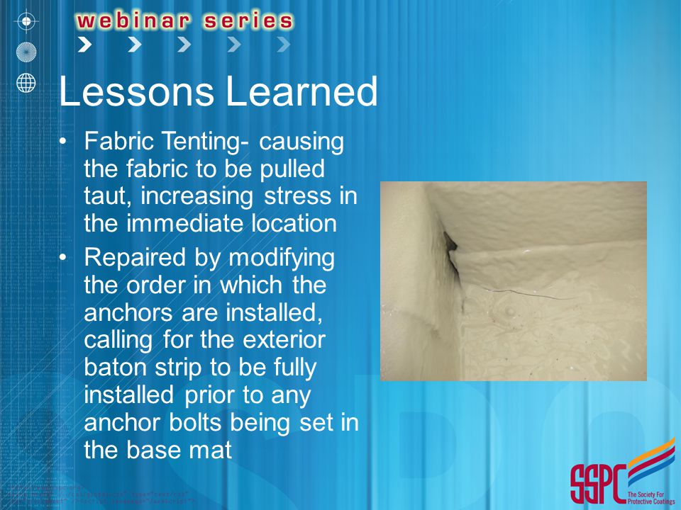 Lessons Learned Fabric Tenting- causing the fabric to be pulled taut, increasing stress in the immediate location Repaired by modifying the order in w