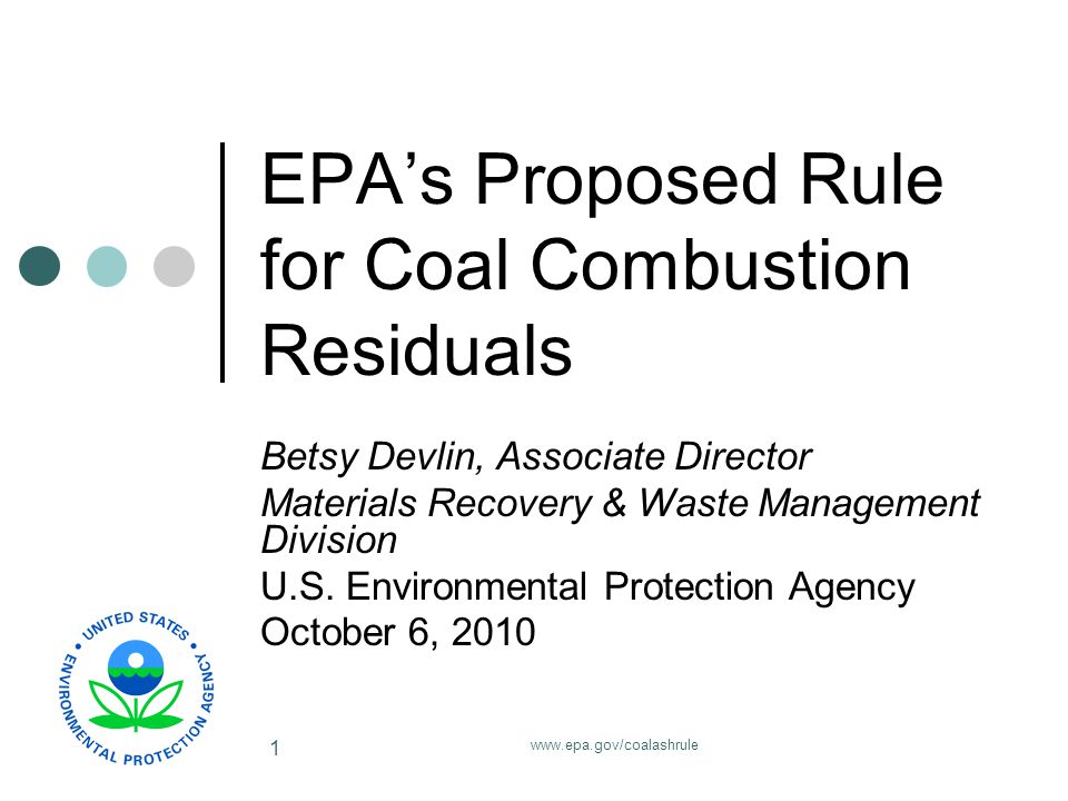www.epa.gov/coalashrule 1 EPA's Proposed Rule for Coal Combustion Residuals Betsy Devlin, Associate Director Materials Recovery & Waste Management Division U.S.