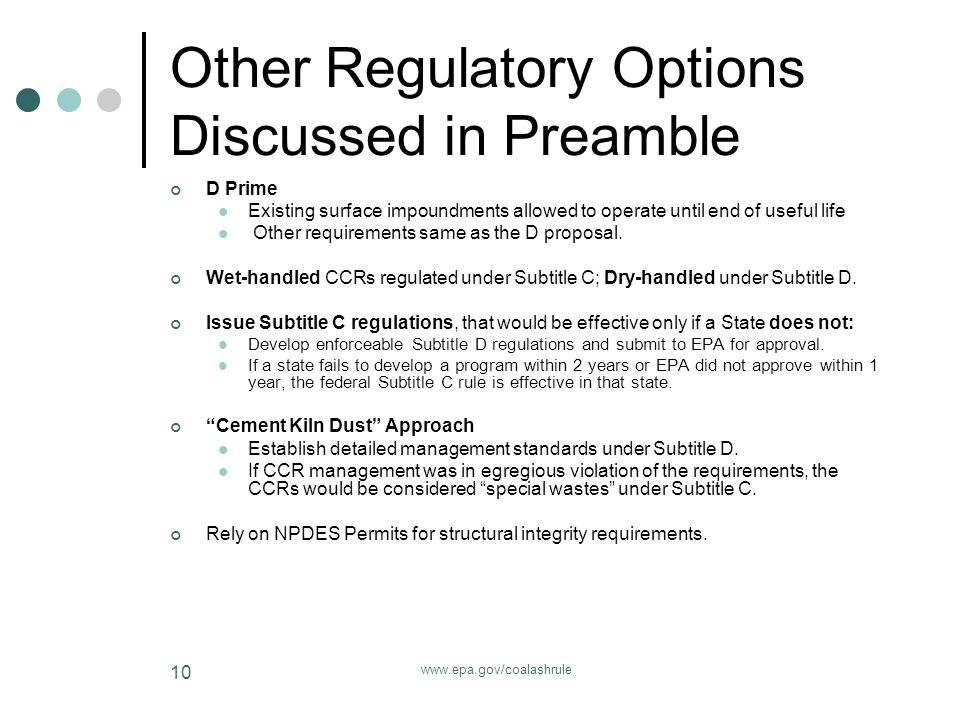www.epa.gov/coalashrule 10 Other Regulatory Options Discussed in Preamble D Prime Existing surface impoundments allowed to operate until end of useful life Other requirements same as the D proposal.