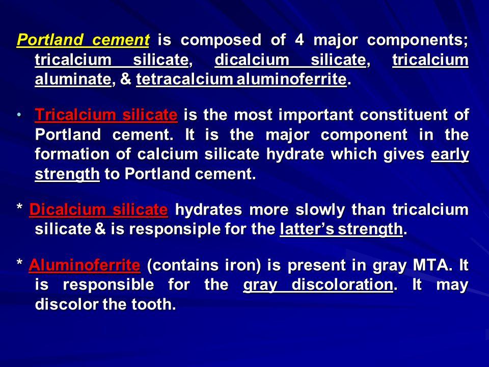 Portland cement is composed of 4 major components; tricalcium silicate, dicalcium silicate, tricalcium aluminate, & tetracalcium aluminoferrite.