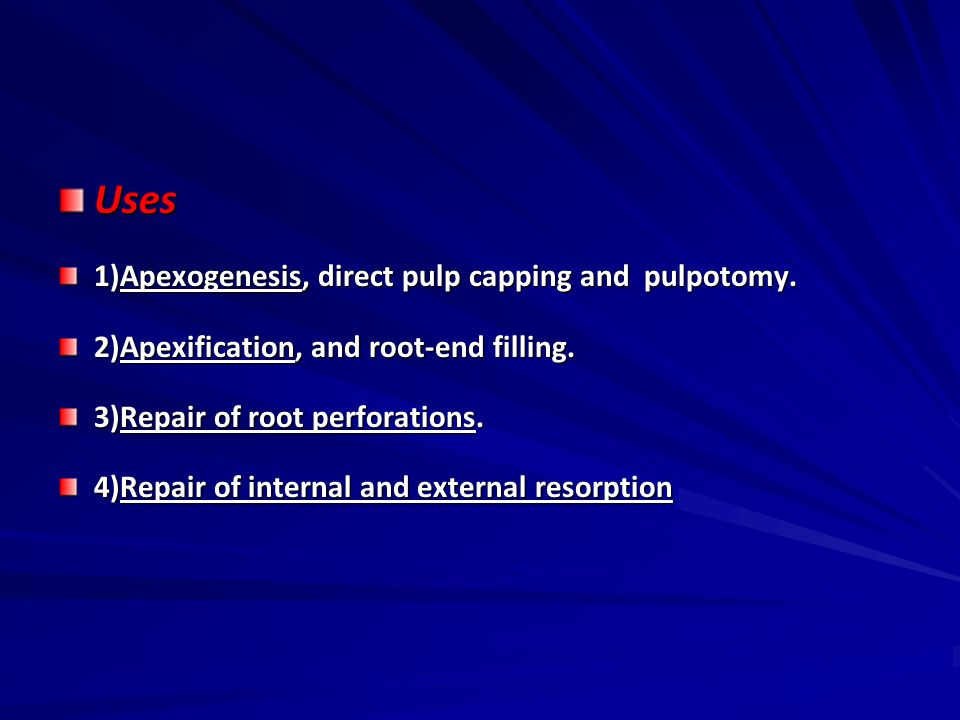 Uses 1)Apexogenesis, direct pulp capping and pulpotomy.