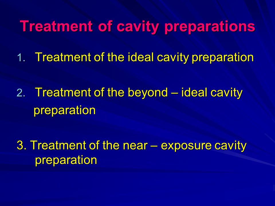 Treatment of cavity preparations 1. Treatment of the ideal cavity preparation 2.
