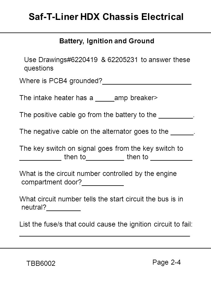 Page 2-4 Saf-T-Liner HDX Chassis Electrical TBB6002 Battery, Ignition and Ground Use Drawings#6220419 & 62205231 to answer these questions Where is PC