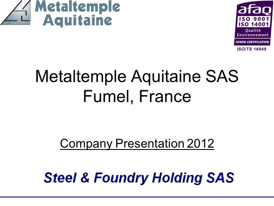 Metaltemple Aquitaine SAS Fumel, France Company Presentation 2012