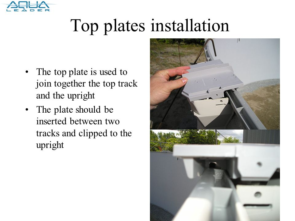 Top plates installation The top plate is used to join together the top track and the upright The plate should be inserted between two tracks and clipped to the upright