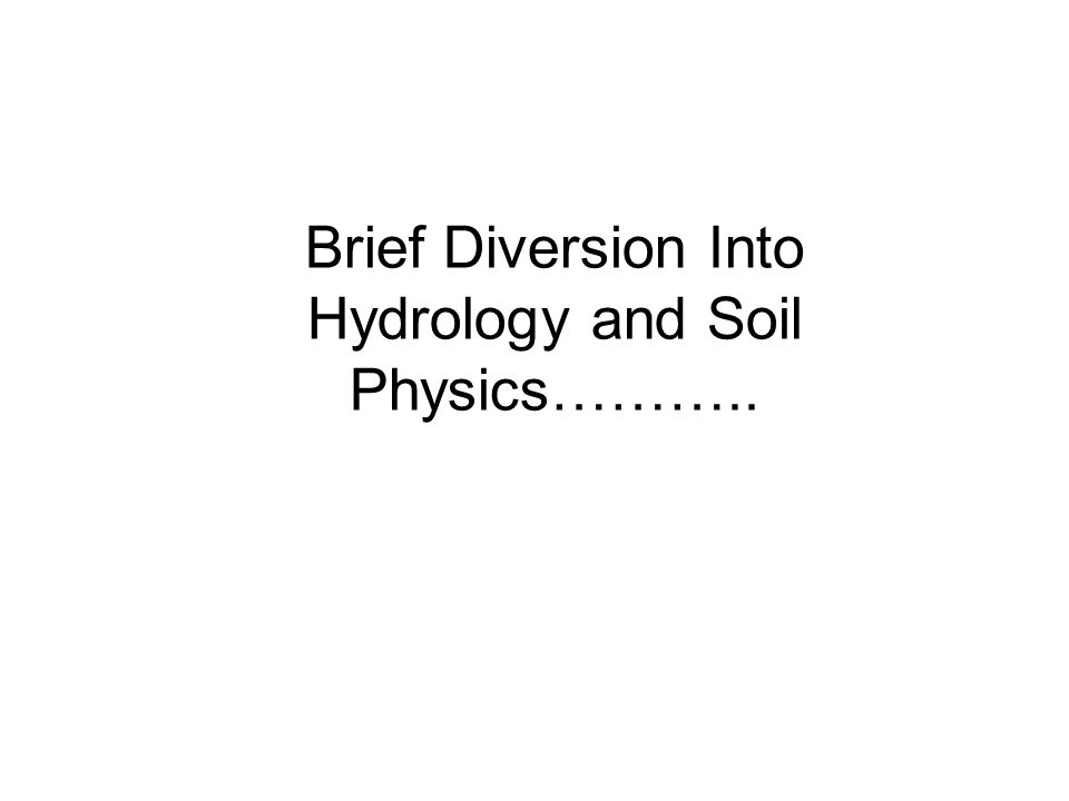 Brief Diversion Into Hydrology and Soil Physics………..