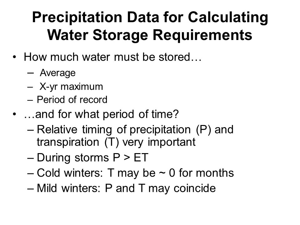 Precipitation Data for Calculating Water Storage Requirements How much water must be stored… – Average – X-yr maximum –Period of record …and for what period of time.