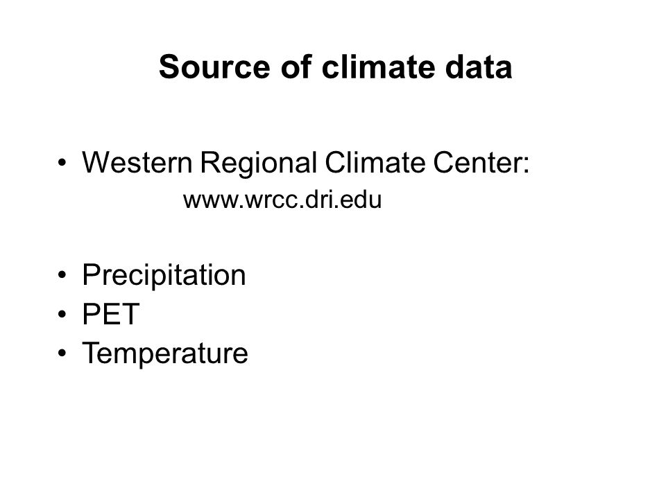 Source of climate data Western Regional Climate Center: www.wrcc.dri.edu Precipitation PET Temperature