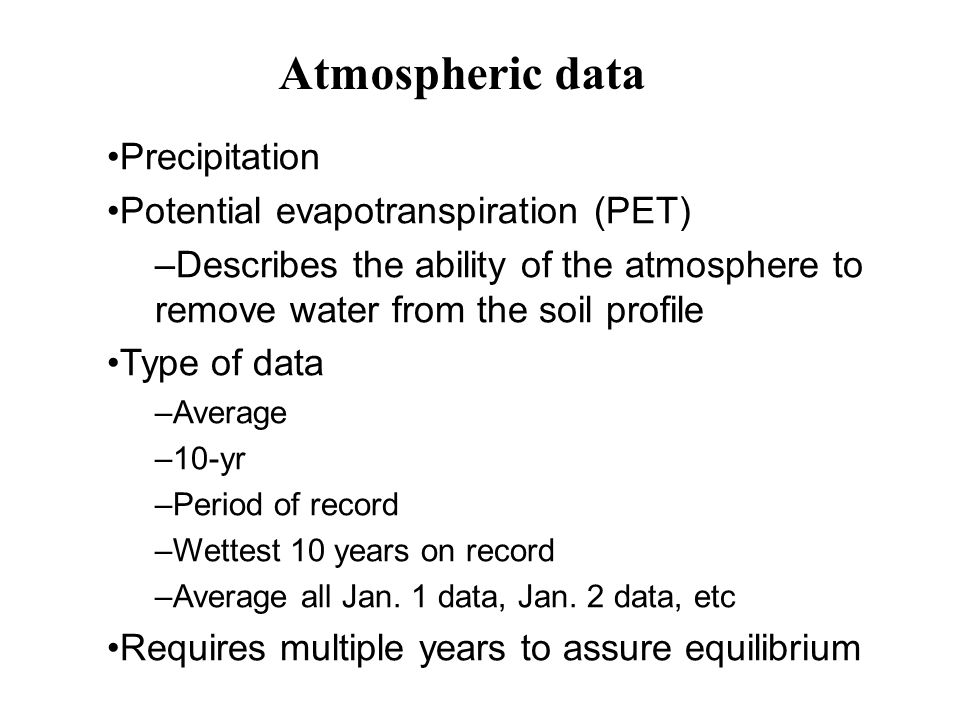 Precipitation Potential evapotranspiration (PET) –Describes the ability of the atmosphere to remove water from the soil profile Type of data –Average –10-yr –Period of record –Wettest 10 years on record –Average all Jan.