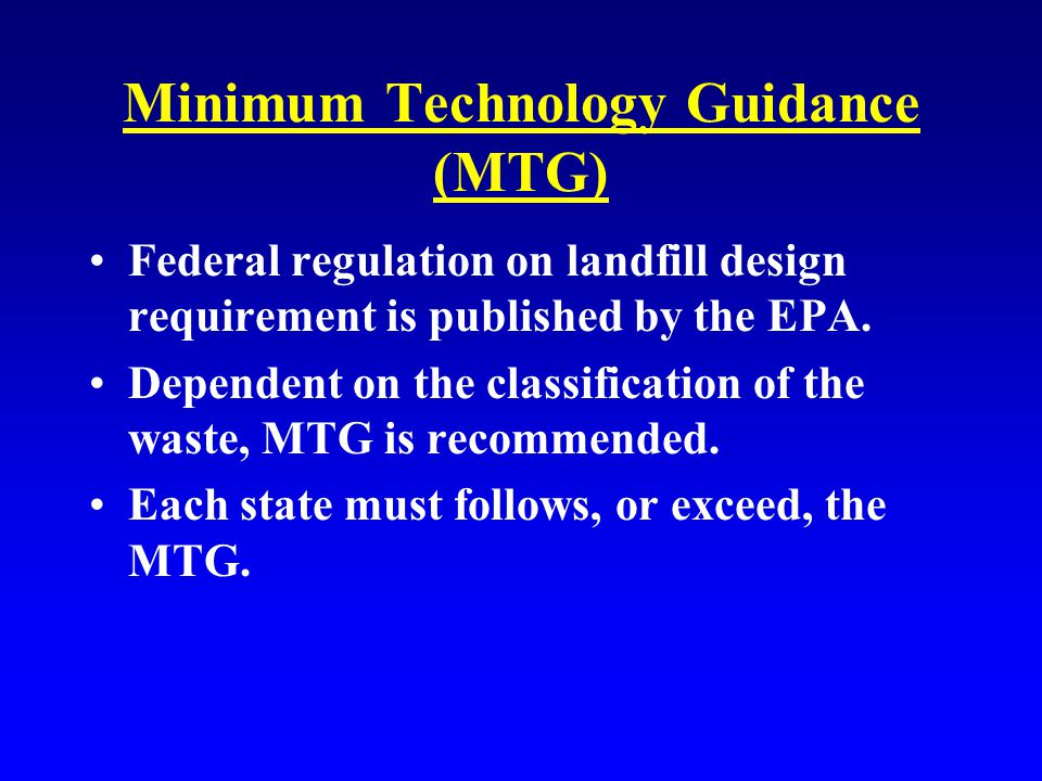 Minimum Technology Guidance (MTG) Federal regulation on landfill design requirement is published by the EPA.
