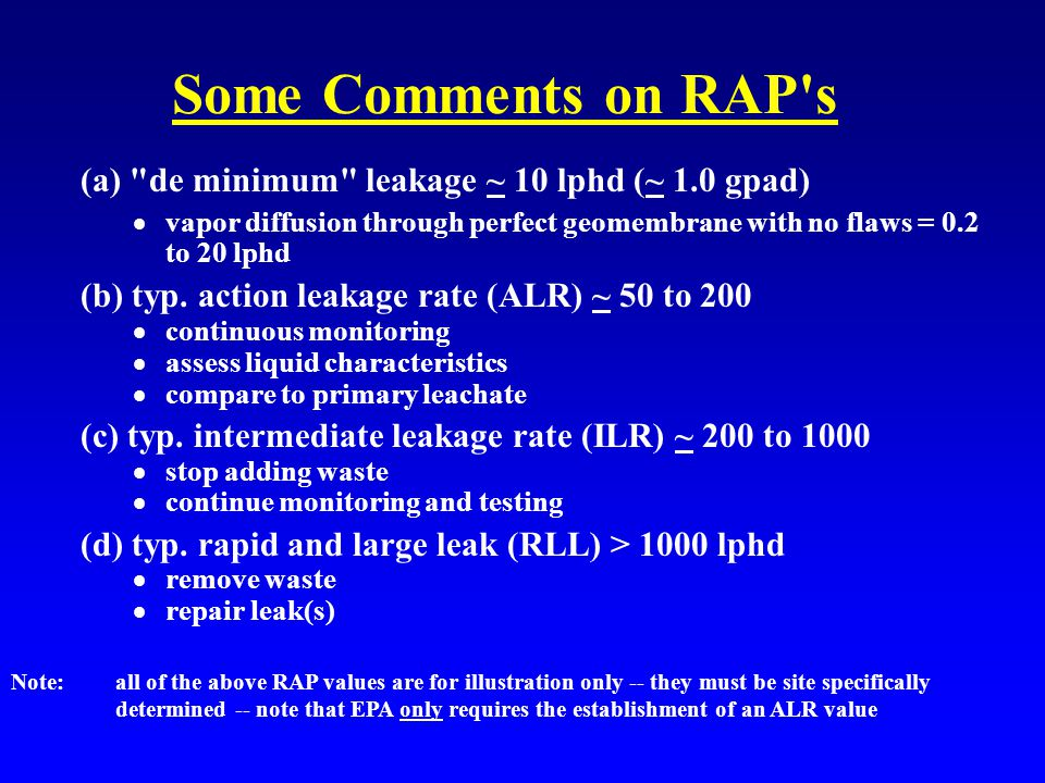 Some Comments on RAP s (a) de minimum leakage ~ 10 lphd (~ 1.0 gpad)  vapor diffusion through perfect geomembrane with no flaws = 0.2 to 20 lphd (b) typ.