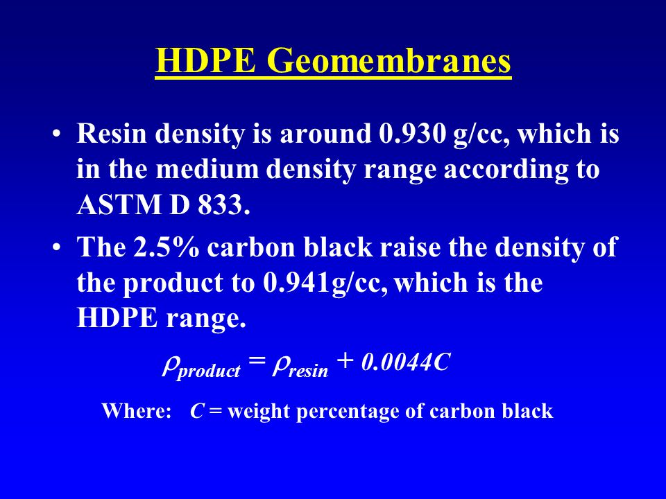 HDPE Geomembranes Resin density is around 0.930 g/cc, which is in the medium density range according to ASTM D 833.