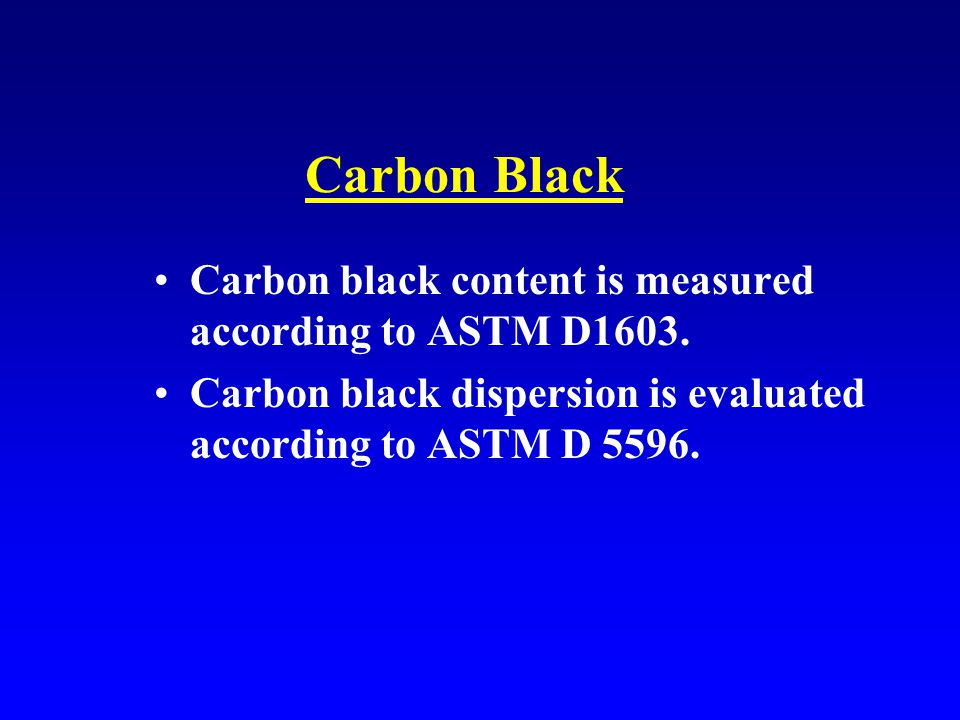 Carbon Black Carbon black content is measured according to ASTM D1603.